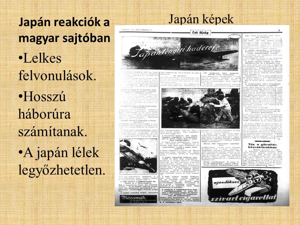 Japán reakciók a magyar sajtóban Japán képek • Lelkes felvonulások. • Hosszú háborúra számítanak. • A japán lélek legyőzhetetlen.