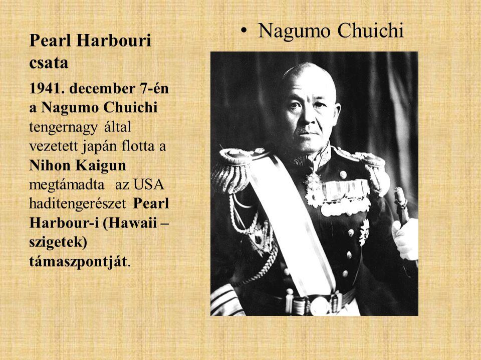 Pearl Harbouri csata • Nagumo Chuichi 1941. december 7-én a Nagumo Chuichi tengernagy által vezetett japán flotta a Nihon Kaigun megtámadta az USA had