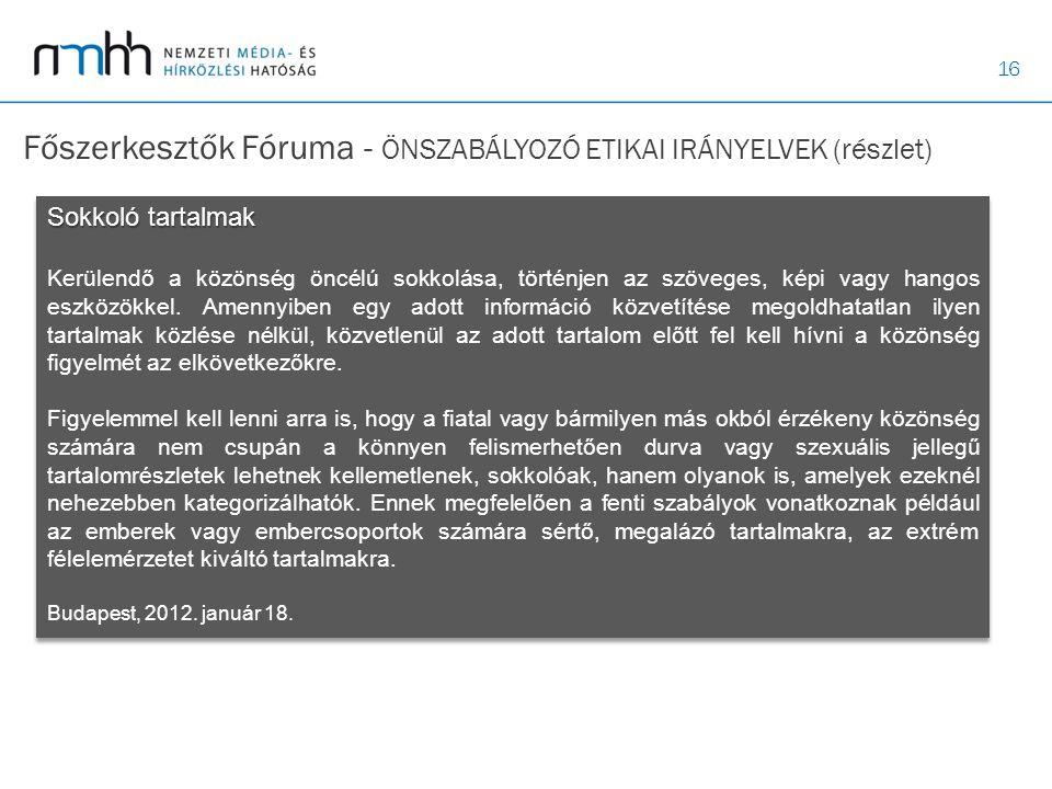 16 Főszerkesztők Fóruma - ÖNSZABÁLYOZÓ ETIKAI IRÁNYELVEK (részlet) Budapest, 2012. január 18. Sokkoló tartalmak Kerülendő a közönség öncélú sokkolása,