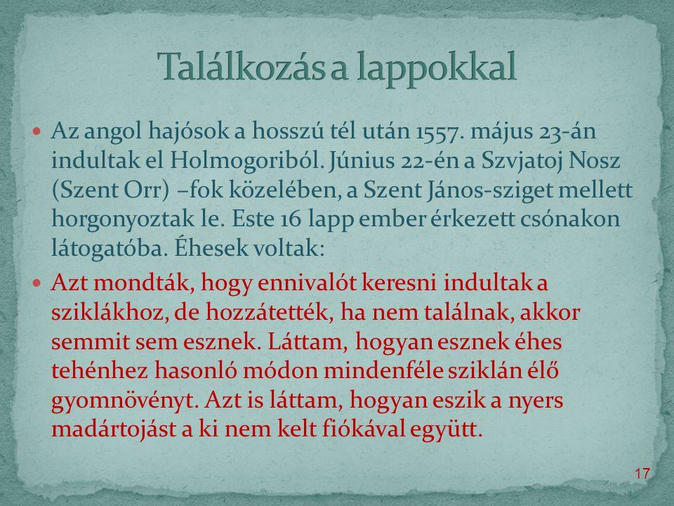  Az angol hajósok a hosszú tél után 1557. május 23-án indultak el Holmogoriból.