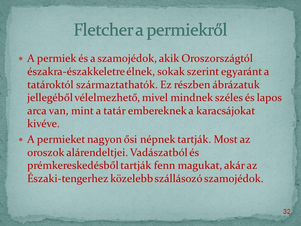  A permiek és a szamojédok, akik Oroszországtól északra-északkeletre élnek, sokak szerint egyaránt a tatároktól származtathatók.