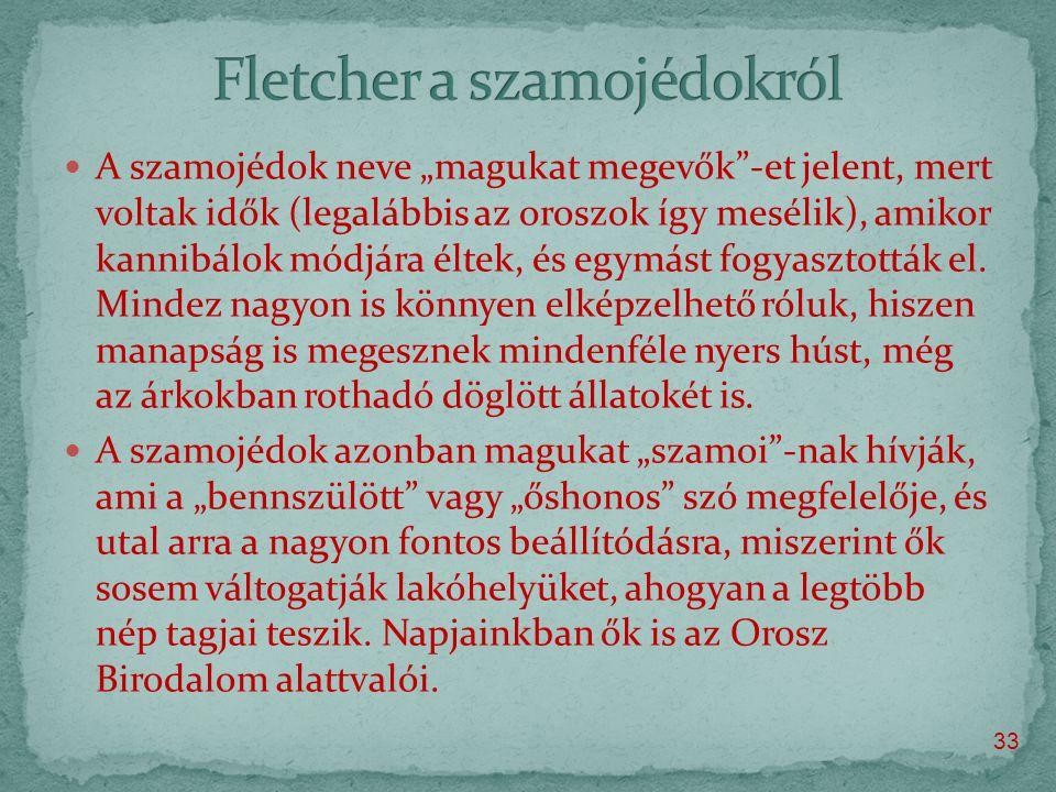 """ A szamojédok neve """"magukat megevők -et jelent, mert voltak idők (legalábbis az oroszok így mesélik), amikor kannibálok módjára éltek, és egymást fogyasztották el."""