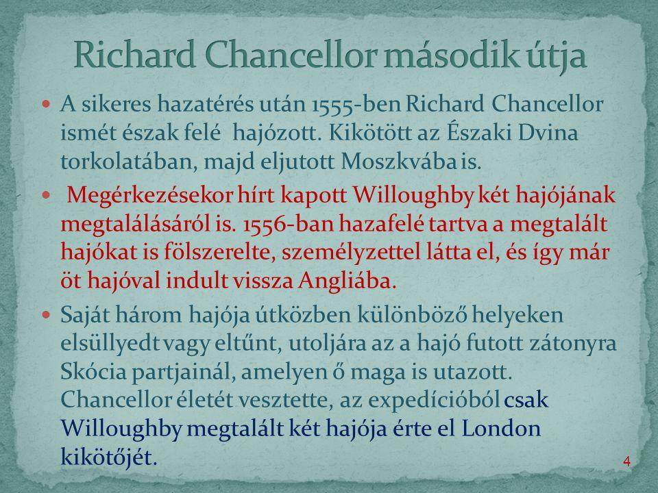  A sikeres hazatérés után 1555-ben Richard Chancellor ismét észak felé hajózott.