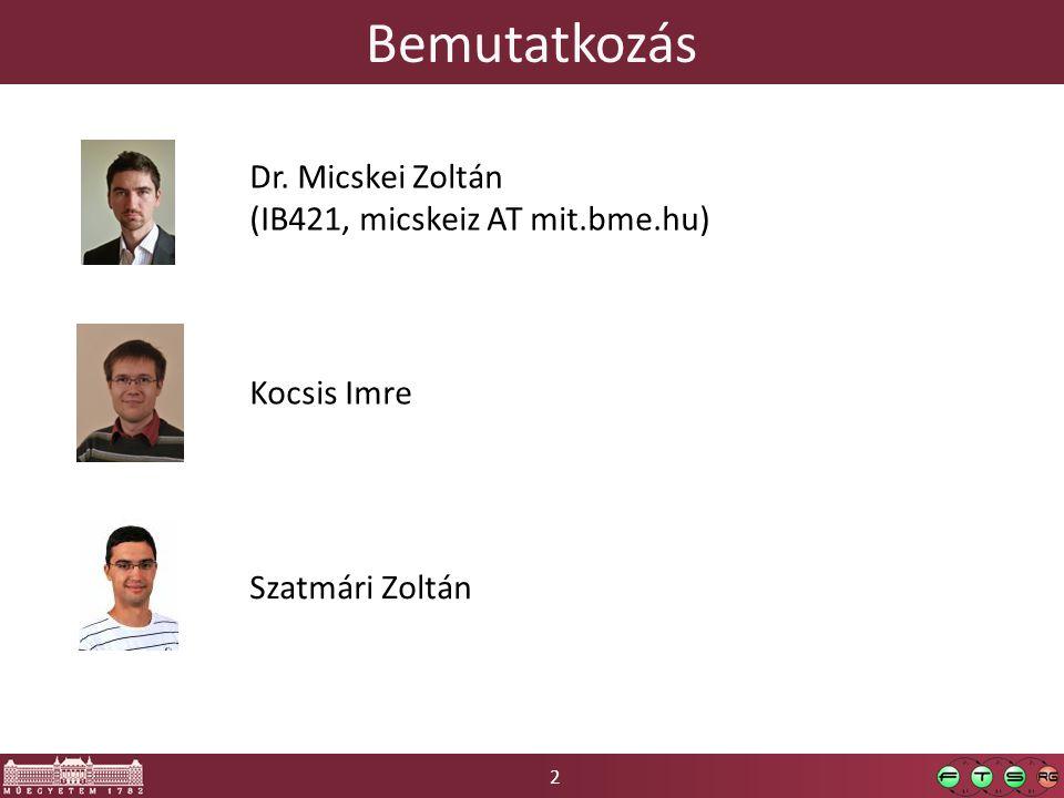 2 Bemutatkozás Dr. Micskei Zoltán (IB421, micskeiz AT mit.bme.hu) Kocsis Imre Szatmári Zoltán