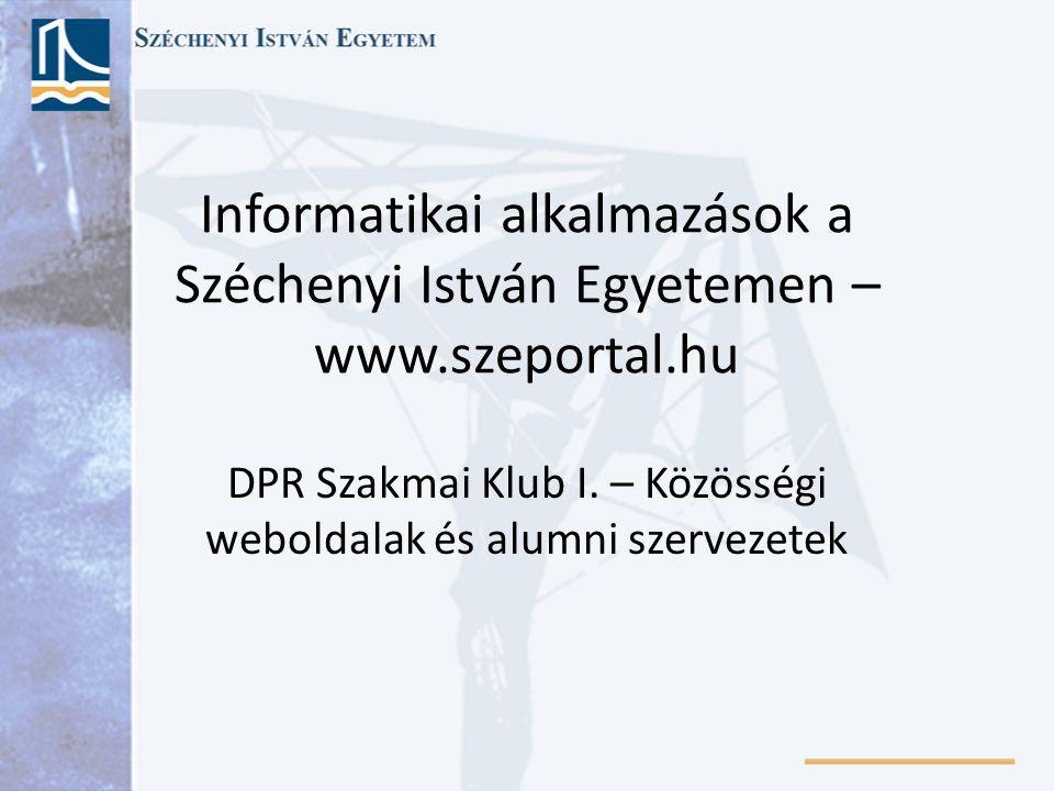 Informatikai alkalmazások a Széchenyi István Egyetemen – www.szeportal.hu DPR Szakmai Klub I.