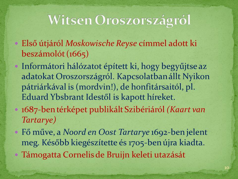  Első útjáról Moskowische Reyse címmel adott ki beszámolót (1665)  Informátori hálózatot épített ki, hogy begyűjtse az adatokat Oroszországról.
