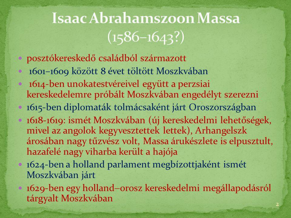 posztókereskedő családból származott  1601–1609 között 8 évet töltött Moszkvában  1614-ben unokatestvéreivel együtt a perzsiai kereskedelemre próbált Moszkvában engedélyt szerezni  1615-ben diplomaták tolmácsaként járt Oroszországban  1618-1619: ismét Moszkvában (új kereskedelmi lehetőségek, mivel az angolok kegyvesztettek lettek), Arhangelszk árosában nagy tűzvész volt, Massa árukészlete is elpusztult, hazafelé nagy viharba került a hajója  1624-ben a holland parlament megbízottjaként ismét Moszkvában járt  1629-ben egy holland  orosz kereskedelmi megállapodásról tárgyalt Moszkvában 2