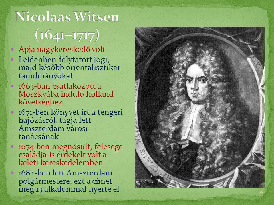  Apja nagykereskedő volt  Leidenben folytatott jogi, majd később orientalisztikai tanulmányokat  1663-ban csatlakozott a Moszkvába induló holland követséghez  1671-ben könyvet írt a tengeri hajózásról, tagja lett Amszterdam városi tanácsának  1674-ben megnősült, felesége családja is érdekelt volt a keleti kereskedelemben  1682-ben lett Amszterdam polgármestere, ezt a címet még 13 alkalommal nyerte el 9