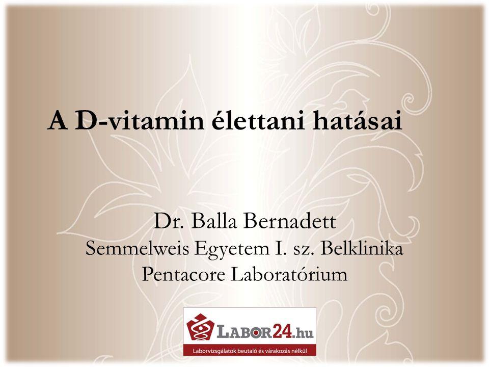 A D-vitamin élettani hatásai Dr. Balla Bernadett Semmelweis Egyetem I.