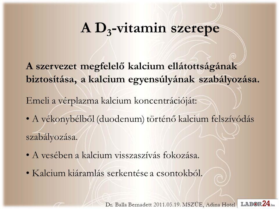 A D 3 -vitamin szerepe A szervezet megfelelő kalcium ellátottságának biztosítása, a kalcium egyensúlyának szabályozása.