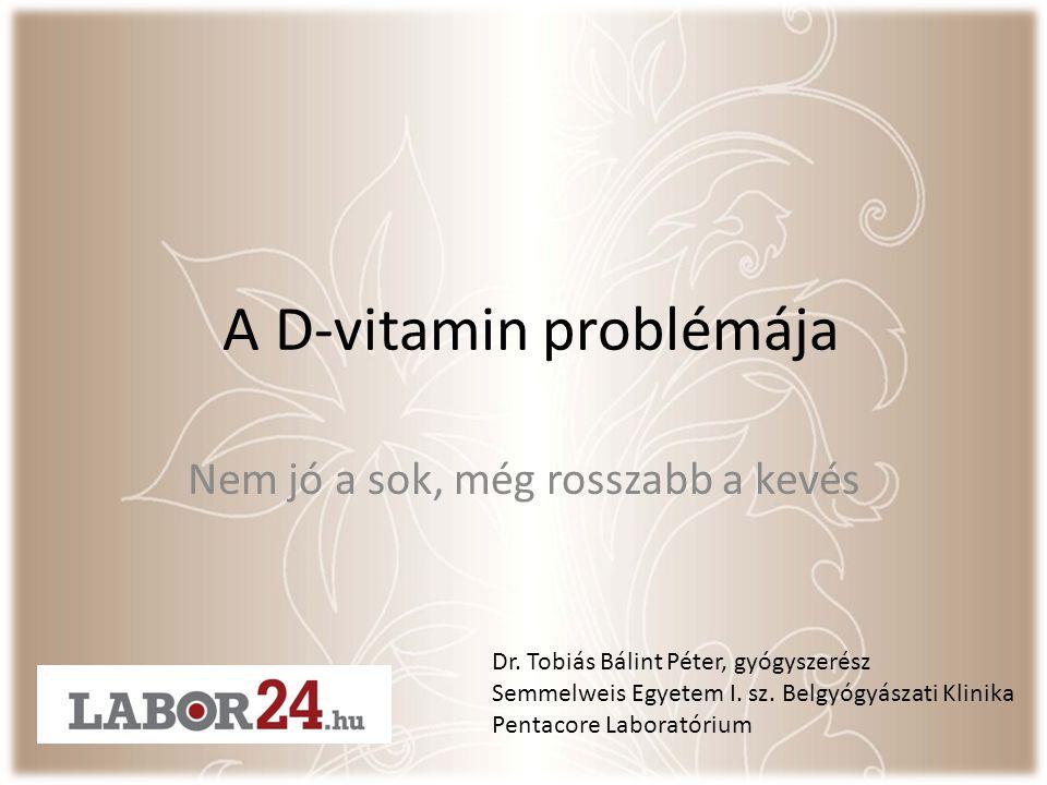 A D-vitamin problémája Nem jó a sok, még rosszabb a kevés Dr.