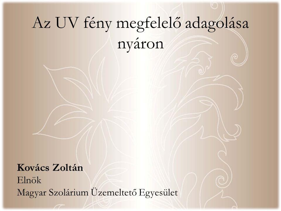 Az UV fény megfelelő adagolása nyáron Kovács Zoltán Elnök Magyar Szolárium Üzemeltető Egyesület