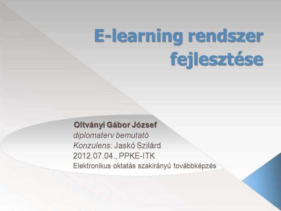 E-learning rendszer fejlesztése Oltványi Gábor József Oltványi Gábor József diplomaterv bemutató Konzulens: Jaskó Szilárd 2012.07.04., PPKE-ITK Elektronikus oktatás szakirányú továbbképzés