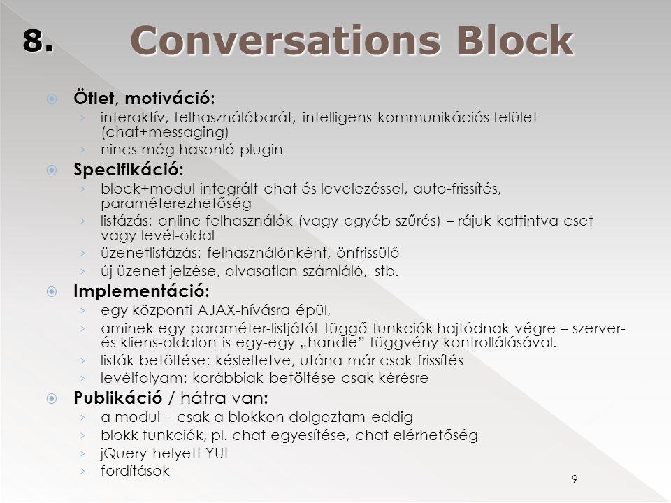 9 Conversations Block 8.  Ötlet, motiváció: › interaktív, felhasználóbarát, intelligens kommunikációs felület (chat+messaging) › nincs még hasonló pl