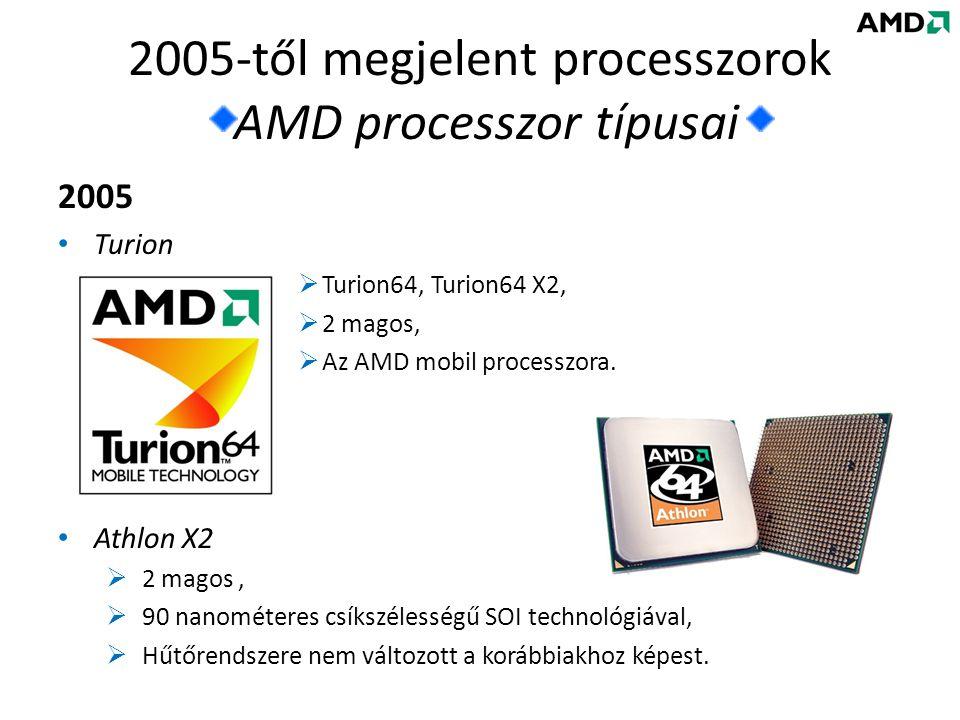 2005-től megjelent processzorok AMD processzor típusai 2005 • Turion  Turion64, Turion64 X2,  2 magos,  Az AMD mobil processzora.