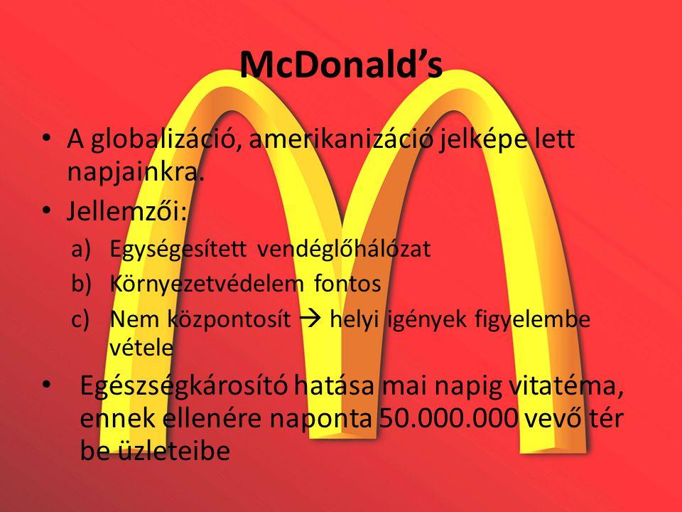 McDonald's • A globalizáció, amerikanizáció jelképe lett napjainkra. • Jellemzői: a)Egységesített vendéglőhálózat b)Környezetvédelem fontos c)Nem közp