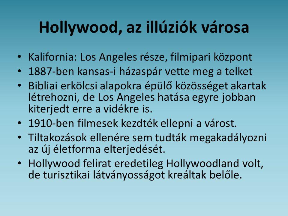 Hollywood, az illúziók városa • Kalifornia: Los Angeles része, filmipari központ • 1887-ben kansas-i házaspár vette meg a telket • Bibliai erkölcsi al