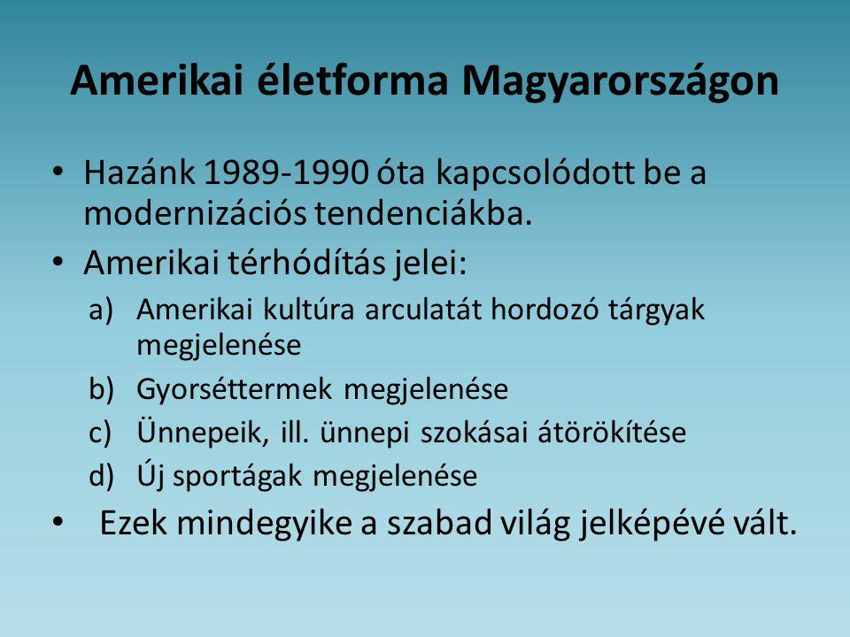 Amerikai életforma Magyarországon • Hazánk 1989-1990 óta kapcsolódott be a modernizációs tendenciákba. • Amerikai térhódítás jelei: a)Amerikai kultúra