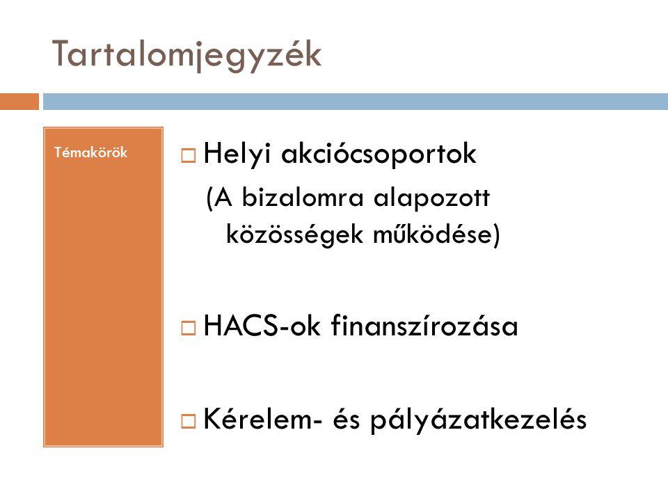 Tartalomjegyzék Témakörök  Helyi akciócsoportok (A bizalomra alapozott közösségek működése)  HACS-ok finanszírozása  Kérelem- és pályázatkezelés
