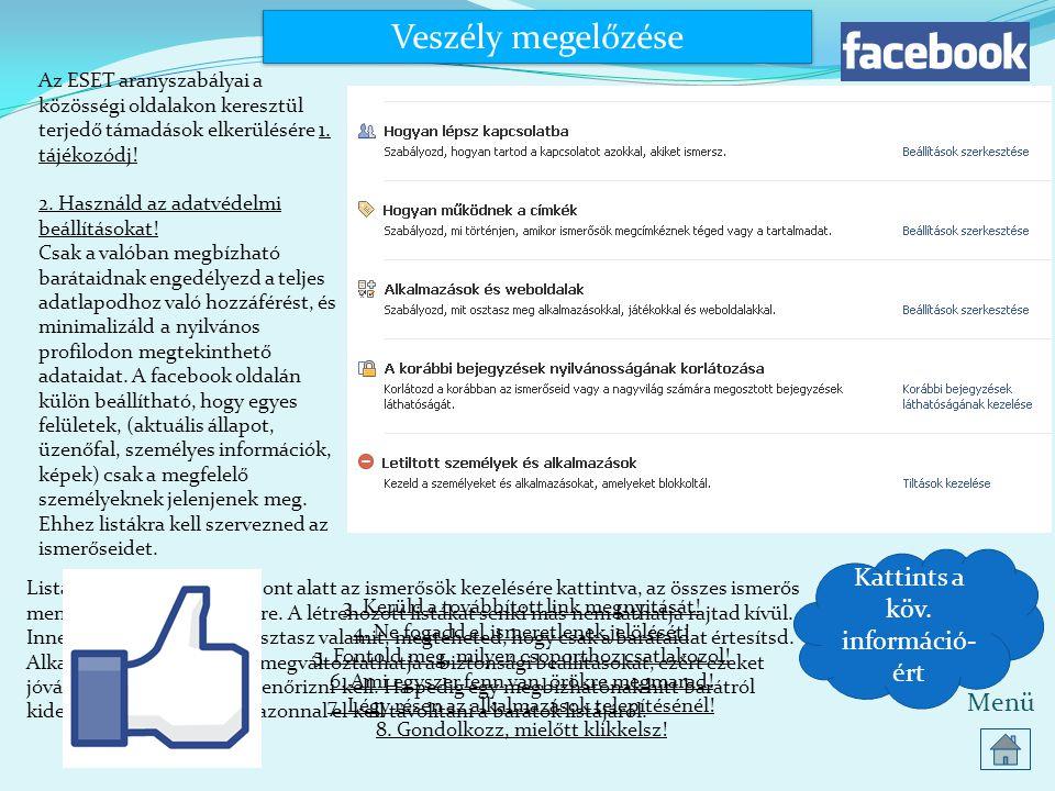 Veszély megelőzése Az ESET aranyszabályai a közösségi oldalakon keresztül terjedő támadások elkerülésére 1. tájékozódj! 2. Használd az adatvédelmi beá