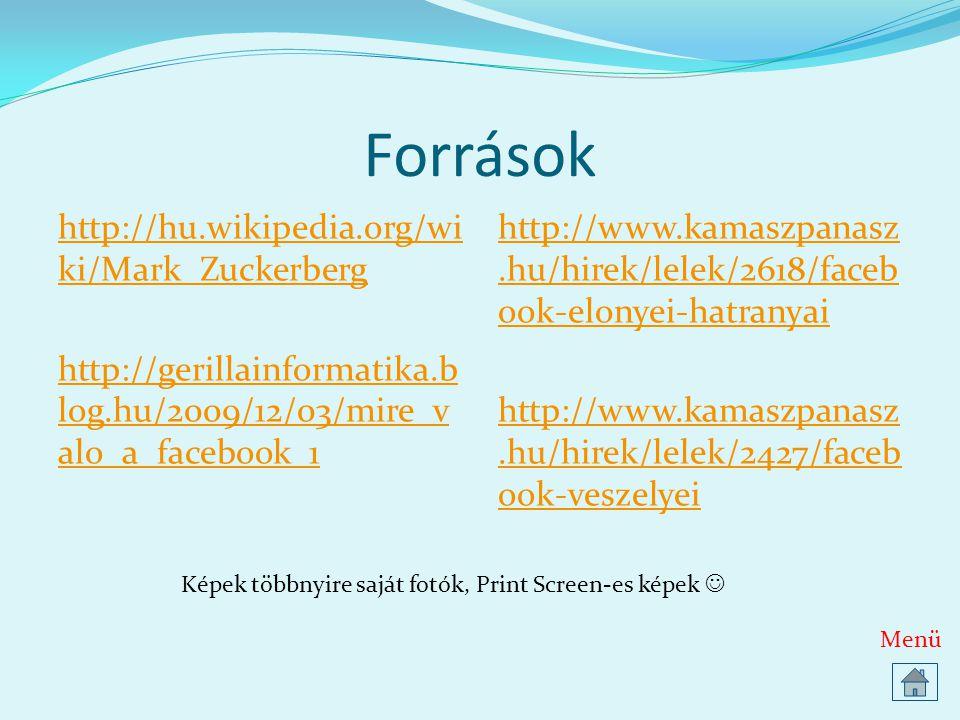 Források http://hu.wikipedia.org/wi ki/Mark_Zuckerberg http://gerillainformatika.b log.hu/2009/12/03/mire_v alo_a_facebook_1 http://www.kamaszpanasz.h