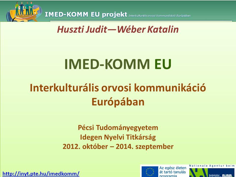 Huszti Judit―Wéber Katalin IMED-KOMM EU Interkulturális orvosi kommunikáció Európában Pécsi Tudományegyetem Idegen Nyelvi Titkárság 2012. október – 20