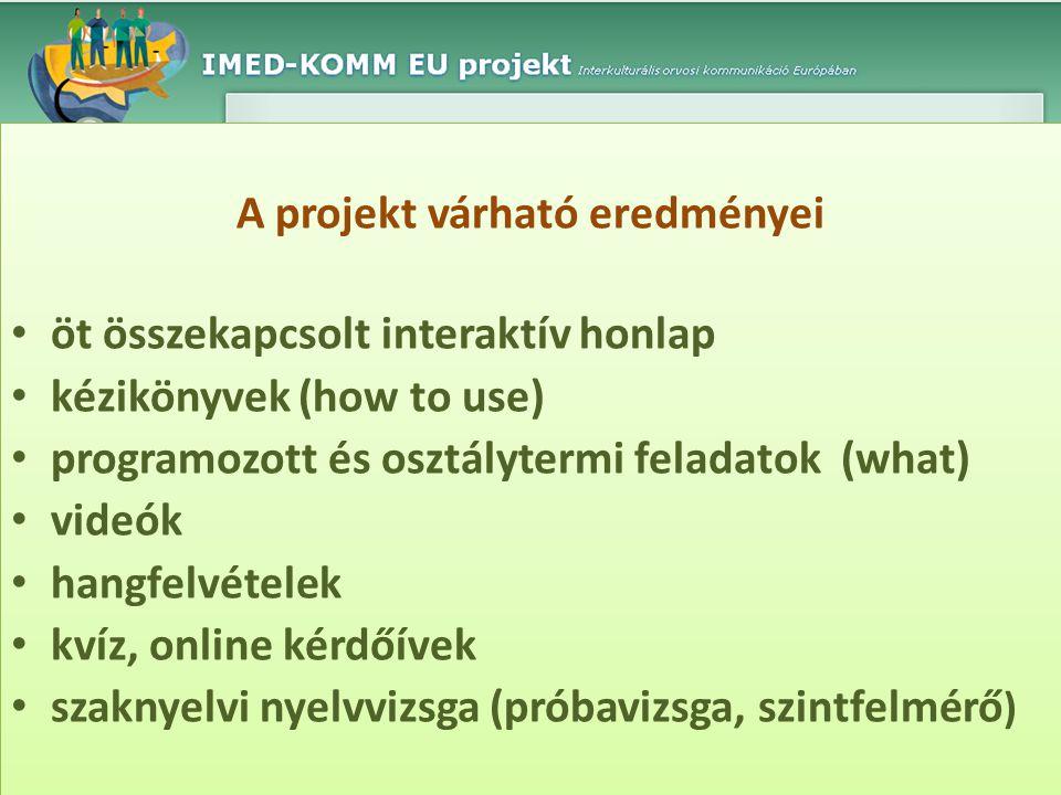 A projekt várható eredményei • öt összekapcsolt interaktív honlap • kézikönyvek (how to use) • programozott és osztálytermi feladatok (what) • videók