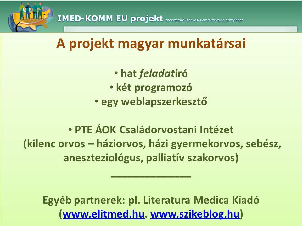 A projekt magyar munkatársai • hat feladatíró • két programozó • egy weblapszerkesztő • PTE ÁOK Családorvostani Intézet (kilenc orvos – háziorvos, ház