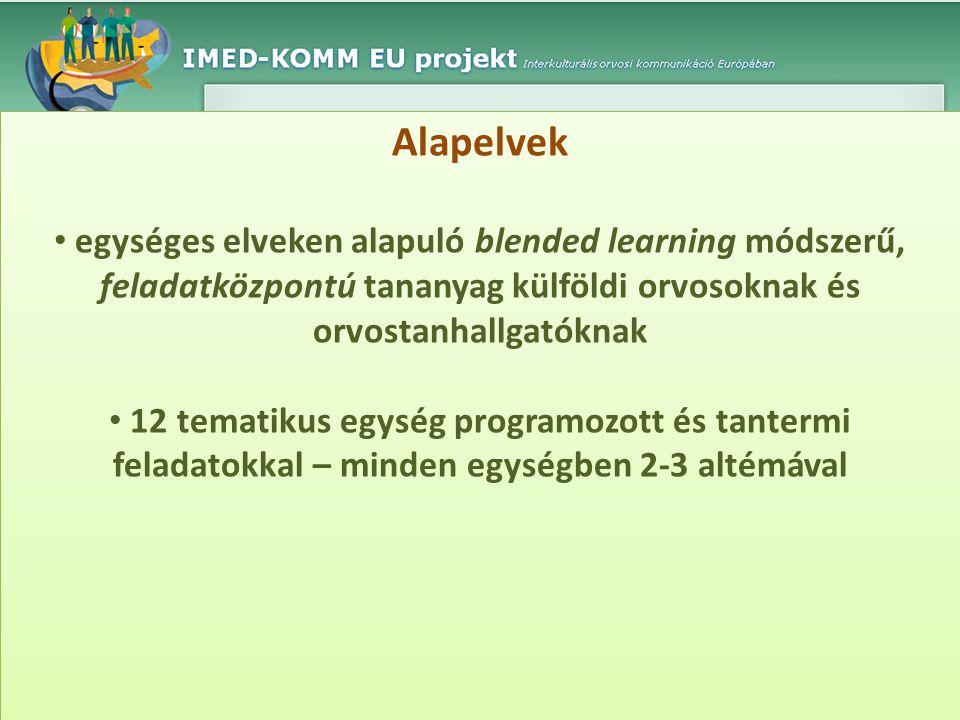 Alapelvek • egységes elveken alapuló blended learning módszerű, feladatközpontú tananyag külföldi orvosoknak és orvostanhallgatóknak • 12 tematikus eg