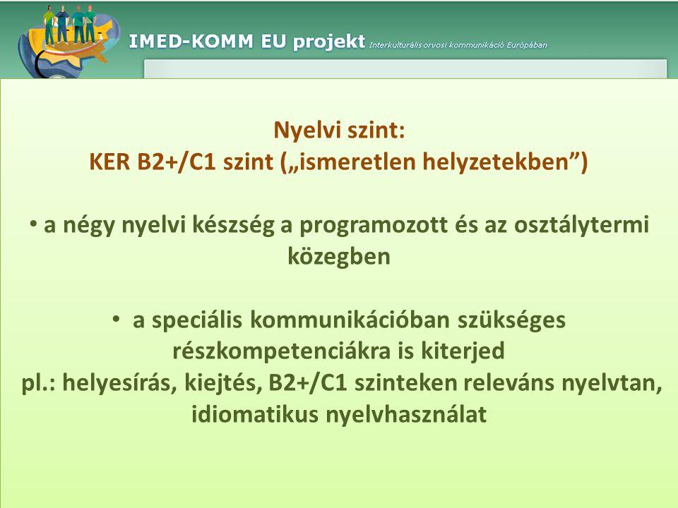 """Nyelvi szint: KER B2+/C1 szint (""""ismeretlen helyzetekben"""") • a négy nyelvi készség a programozott és az osztálytermi közegben • a speciális kommunikác"""