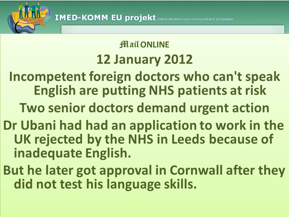Mail ONLINE 12 January 2012 Incompetent foreign doctors who can't speak English are putting NHS patients at risk Two senior doctors demand urgent acti