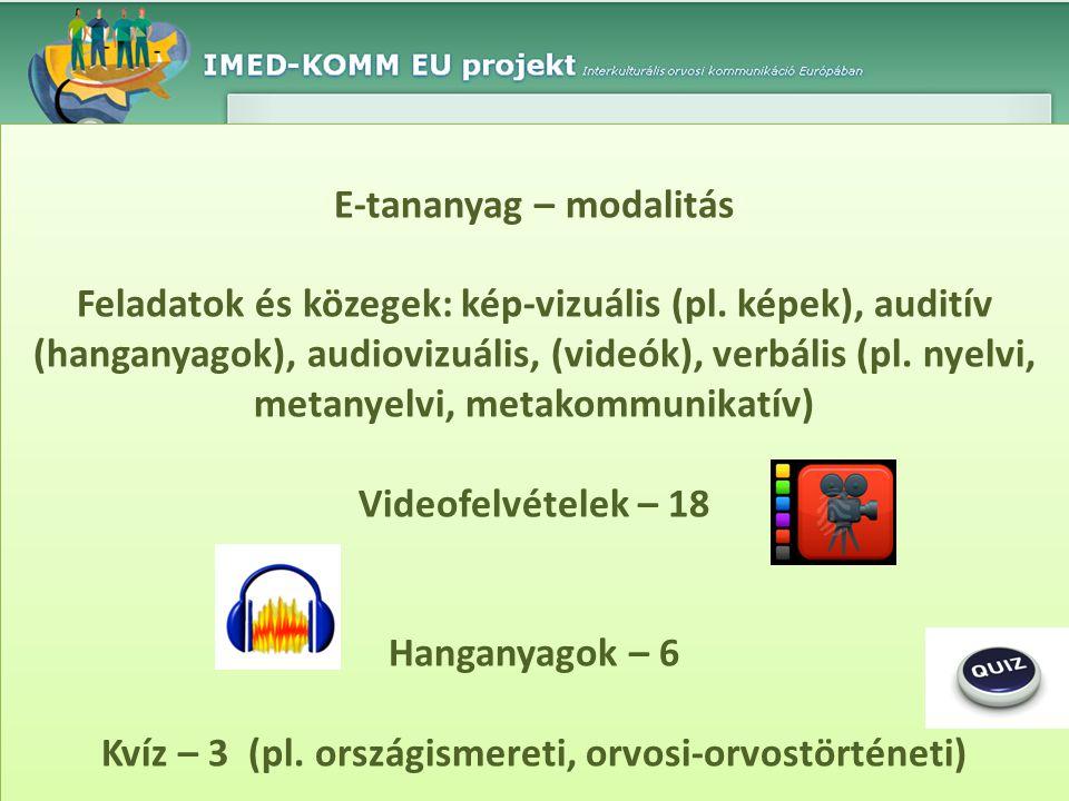 E-tananyag – modalitás Feladatok és közegek: kép-vizuális (pl. képek), auditív (hanganyagok), audiovizuális, (videók), verbális (pl. nyelvi, metanyelv
