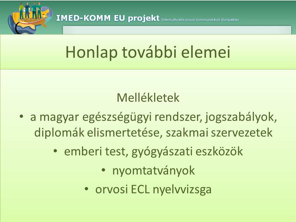 Honlap további elemei Mellékletek • a magyar egészségügyi rendszer, jogszabályok, diplomák elismertetése, szakmai szervezetek • emberi test, gyógyásza