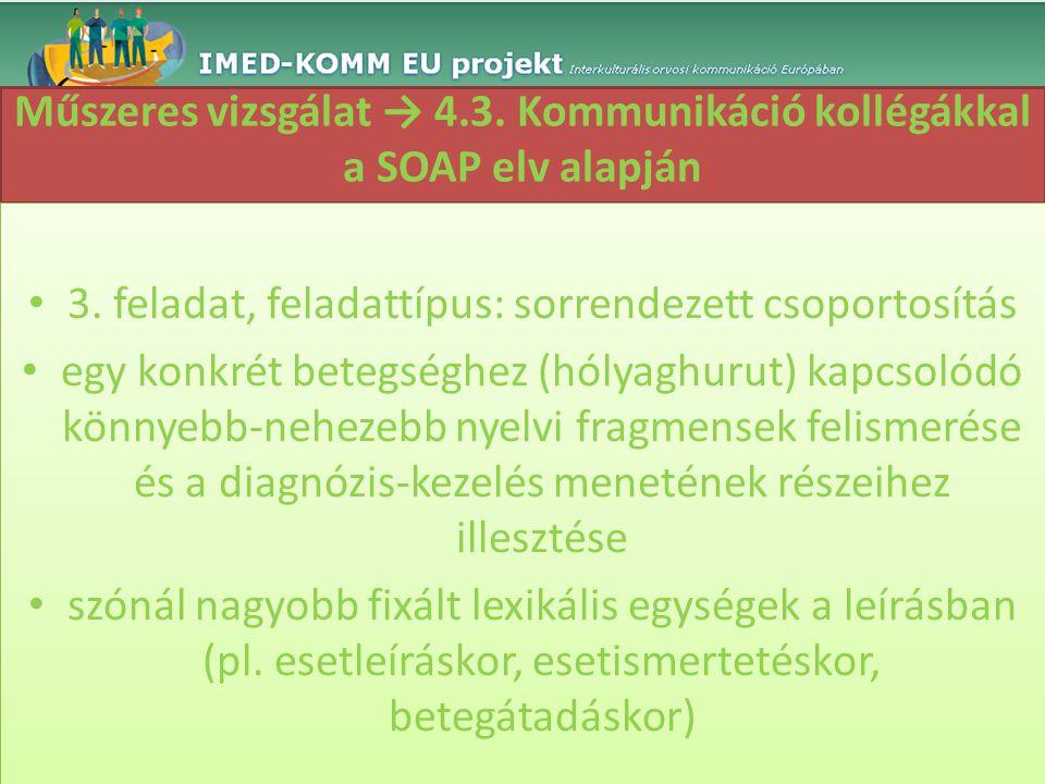 Műszeres vizsgálat → 4.3. Kommunikáció kollégákkal a SOAP elv alapján • 3. feladat, feladattípus: sorrendezett csoportosítás • egy konkrét betegséghez