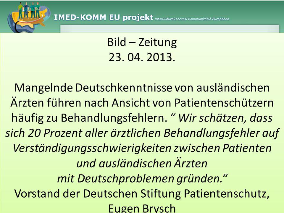 Bild – Zeitung 23. 04. 2013. Mangelnde Deutschkenntnisse von ausländischen Ärzten führen nach Ansicht von Patientenschützern häufig zu Behandlungsfehl
