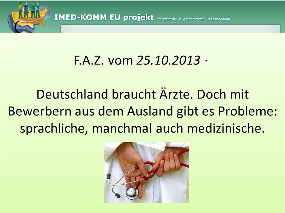F.A.Z. vom 25.10.2013 · Deutschland braucht Ärzte. Doch mit Bewerbern aus dem Ausland gibt es Probleme: sprachliche, manchmal auch medizinische. F.A.Z