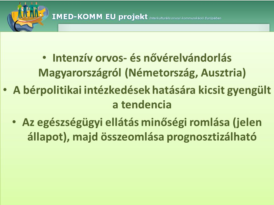• Intenzív orvos- és nővérelvándorlás Magyarországról (Németország, Ausztria) • A bérpolitikai intézkedések hatására kicsit gyengült a tendencia • Az