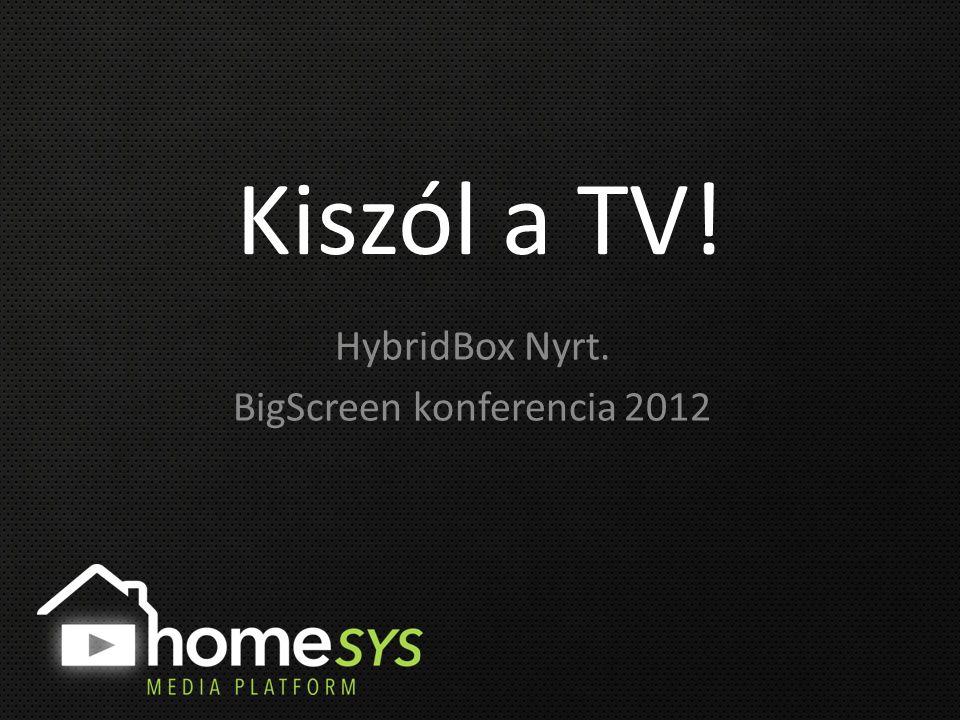 Kiszól a TV! HybridBox Nyrt. BigScreen konferencia 2012