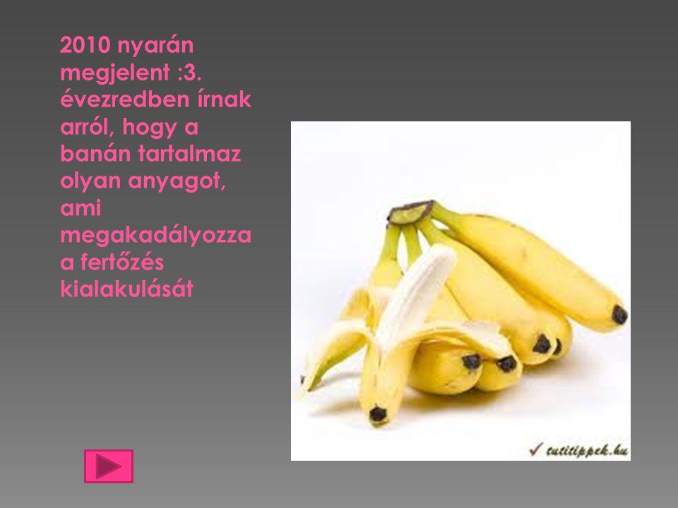 2010 nyarán megjelent :3. évezredben írnak arról, hogy a banán tartalmaz olyan anyagot, ami megakadályozza a fertőzés kialakulását