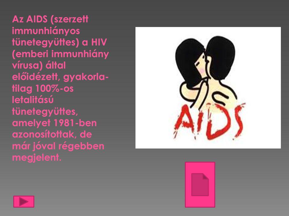 Az AIDS (szerzett immunhiányos tünetegyüttes) a HIV (emberi immunhiány vírusa) által előidézett, gyakorla- tilag 100%-os letalitású tünetegyüttes, ame