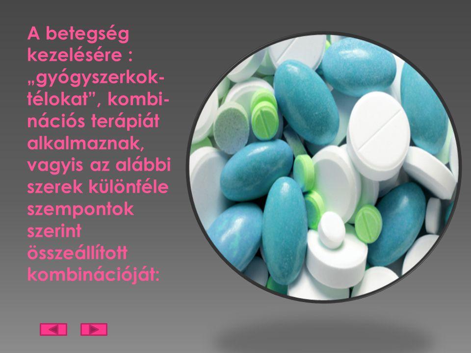 """A betegség kezelésére : """"gyógyszerkok- télokat"""", kombi- nációs terápiát alkalmaznak, vagyis az alábbi szerek különféle szempontok szerint összeállítot"""