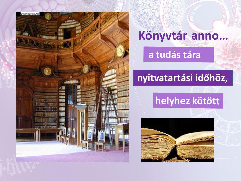 Könyvtár anno… nyitvatartási időhöz, helyhez kötött a tudás tára