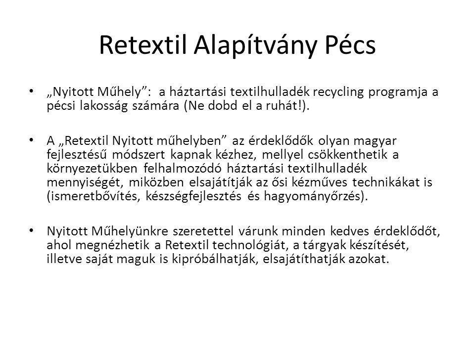 """Retextil Alapítvány Pécs • """"Nyitott Műhely : a háztartási textilhulladék recycling programja a pécsi lakosság számára (Ne dobd el a ruhát!)."""