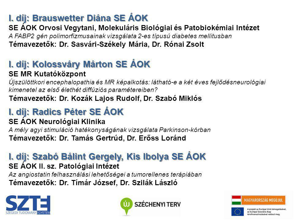 I. díj: Brauswetter Diána SE ÁOK SE ÁOK Orvosi Vegytani, Molekuláris Biológiai és Patobiokémiai Intézet A FABP2 gén polimorfizmusainak vizsgálata 2-es