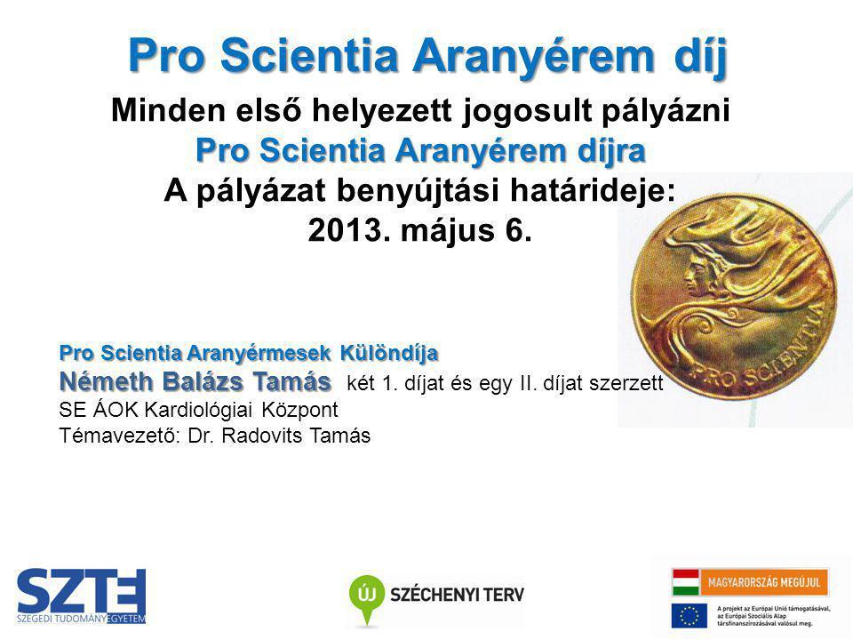 Pro Scientia Aranyérem díj Pro Scientia Aranyérem díjra Minden első helyezett jogosult pályázni Pro Scientia Aranyérem díjra A pályázat benyújtási hat