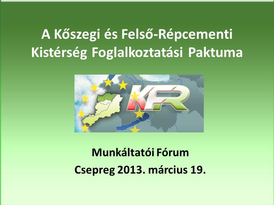 A Kőszegi és Felső-Répcementi Kistérség Foglalkoztatási Paktuma Munkáltatói Fórum Csepreg 2013.