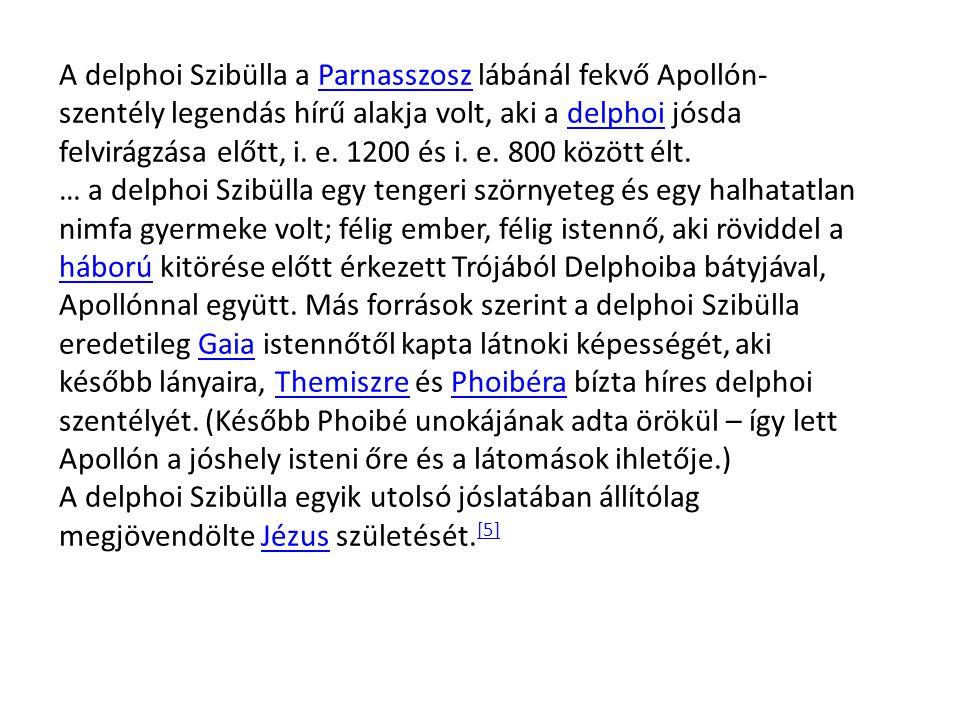 A delphoi Szibülla a Parnasszosz lábánál fekvő Apollón- szentély legendás hírű alakja volt, aki a delphoi jósda felvirágzása előtt, i.
