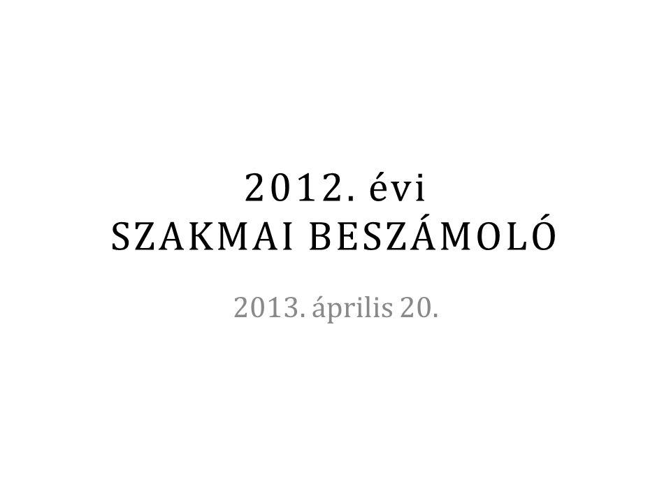 2012. évi SZAKMAI BESZÁMOLÓ 2013. április 20.