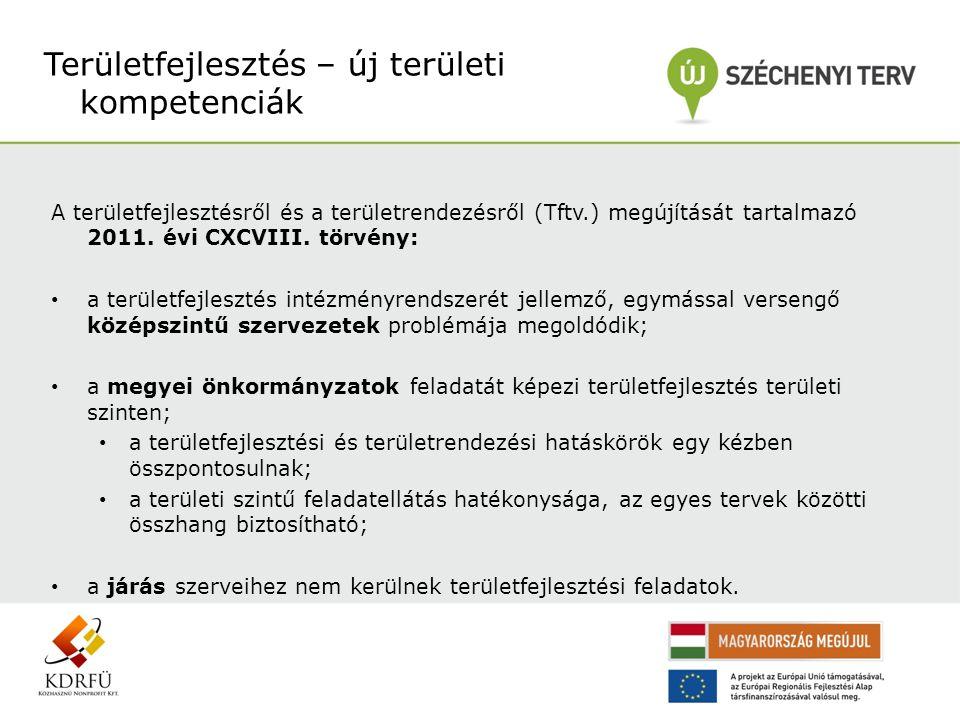 A területfejlesztésről és a területrendezésről (Tftv.) megújítását tartalmazó 2011. évi CXCVIII. törvény: • a területfejlesztés intézményrendszerét je
