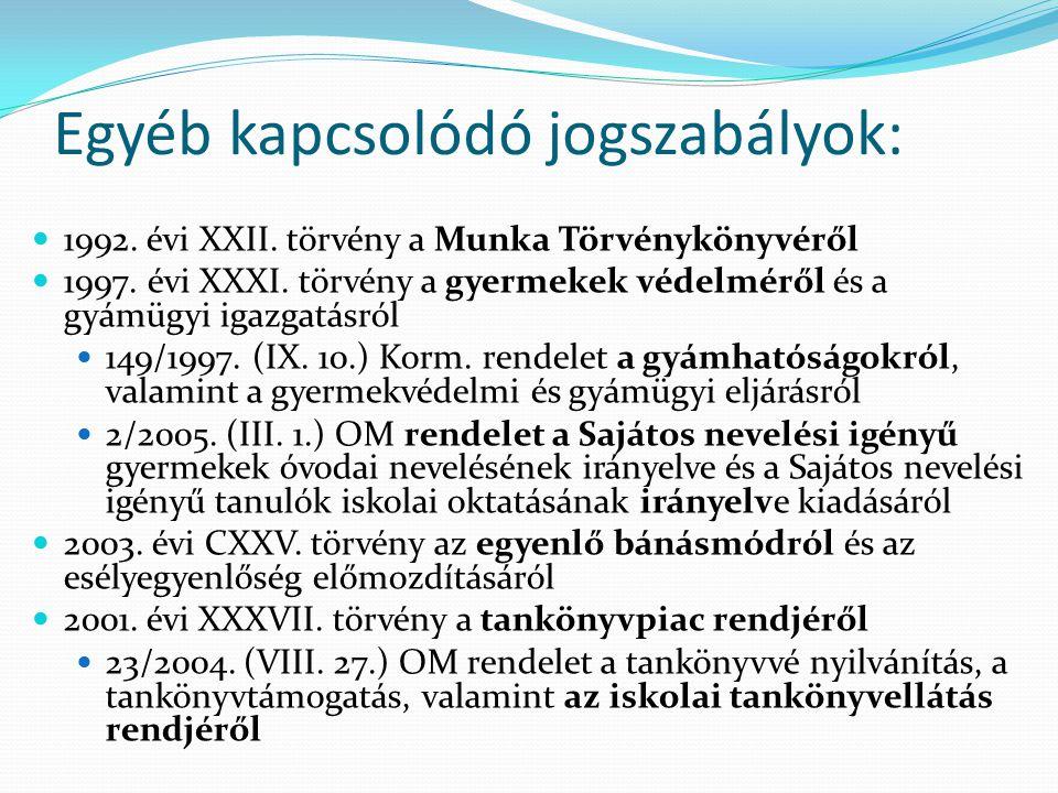 Egyéb kapcsolódó jogszabályok:  1992. évi XXII. törvény a Munka Törvénykönyvéről  1997. évi XXXI. törvény a gyermekek védelméről és a gyámügyi igazg